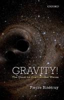 Gravity! The Quest for Gravitational Waves by Pierre (Professor, Universite Paris-Diderot) Binetruy