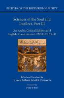 Sciences of the Soul and Intellect, Part III An Arabic Critical Edition and English Translation of Epistles 39-41 by Ikhw an Al- Saf a