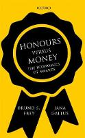 Honours versus Money The Economics of Awards by Bruno S. (Permanent Visiting Professor at the University of Basel and Research Director CREMA - Center for Research in Ec Frey