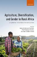Agriculture, Diversification, and Gender in Rural Africa Longitudinal Perspectives from Six Countries by Agnes (Professor, Department of Human Geography, Lund University, Sweden) Andersson Djurfeldt