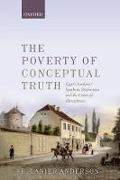 The Poverty of Conceptual Truth Kant's Analytic/Synthetic Distinction and the Limits of Metaphysics by R. Lanier (Stanford University) Anderson
