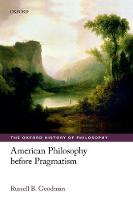 American Philosophy before Pragmatism by Russell B. Goodman