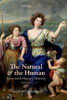 The Natural and the Human Science and the Shaping of Modernity, 1739-1841 by Stephen (University of Sydney) Gaukroger