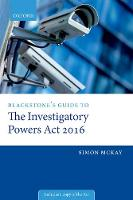 Blackstone's Guide to the Investigatory Powers Act 2016 by Simon (Barrister) McKay
