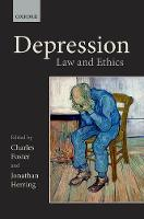 Depression Law and Ethics by Charles (Charles Foster, Senior Research Associate, Uehiro Centre for Practical Ethics, University of Oxford) Foster