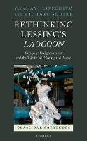 Rethinking Lessing's Laocoon Antiquity, Enlightenment, and the 'Limits' of Painting and Poetry by Avi S. (Associate Professor of European History and Fellow of Magdalen College, University of Oxford) Lifschitz