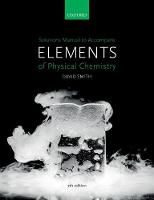 US Solutions Manual to accompany Elements of Physical Chemistry 7e by David (Faculty Education Director and Undergraduate Dean for the Faculty of Science, and Deputy Head of the School of Ch Smith