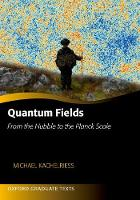 Quantum Fields From the Hubble to the Planck Scale by Michael (Professor of Physics, Norwegian University of Science and Technology) Kachelriess
