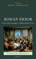 Roman Error Classical Reception and the Problem of Rome's Flaws by Basil (Associate Professor of Greek and Latin, University of Michigan) Dufallo