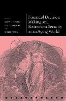 Financial Decision Making and Retirement Security in an Aging World by Olivia S. (International Foundation of Employee Benefit Plans Professor; Professor of Business Economics and Public P Mitchell