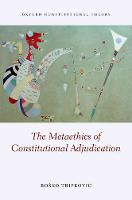 The Metaethics of Constitutional Adjudication by Bosko (Lecturer in Law, University of Birmingham) Tripkovic