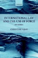 International Law and the Use of Force by Christine (Professor of International Law, and Fellow, University of Cambridge, and St John's College) Gray