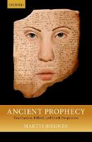 Ancient Prophecy Near Eastern, Biblical, and Greek Perspectives by Martti (Professor of Old Testament Studies, University of Helsinki) Nissinen