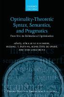 Optimality Theoretic Syntax, Semantics, and Pragmatics From Uni- to Bidirectional Optimization by Geraldine (Professor of Linguistics and Cognitive Science, Johns Hopkins University) Legendre