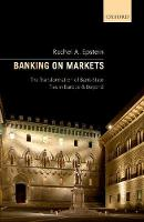 Banking on Markets The Transformation of Bank-State Ties in Europe and Beyond by Rachel A. (Josef Korbel School of International Studies, University of Denver, Professor of International Relations an Epstein