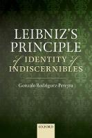Leibniz's Principle of Identity of Indiscernibles by Gonzalo (Oriel College, Oxford) Rodriguez-Pereyra