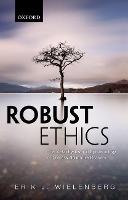 Robust Ethics The Metaphysics and Epistemology of Godless Normative Realism by Erik J. (DePauw University) Wielenberg