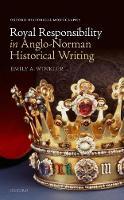 Royal Responsibility in Anglo-Norman Historical Writing by Emily A. (John Cowdrey Junior Research Fellow in Medieval History and Departmental Lecturer in Medieval History, St Ed Winkler