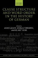 Clause Structure and Word Order in the History of German by Agnes (Professor of Historical German Linguistics, University of Cologne) Jager