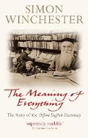 The Meaning of Everything The Story of the Oxford English Dictionary by Simon (au) Winchester