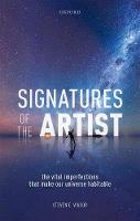 Signatures of the Artist The Vital Imperfections That Make Our Universe Habitable by Steven E. (Emeritus Professor of Physics, Indiana University, Bloomington) Vigdor
