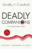 Deadly Companions How microbes shaped our history by Dorothy H. (Professor of Medical Microbiology and Assistant Principal for the Public Understanding of Medicine, Unive Crawford