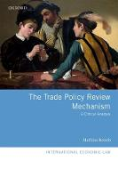 The Trade Policy Review Mechanism A Critical Analysis by Mathias (Associate Fellow, Centre for Global Governance Studies, Catholic University of Leuven; and the Belgian Ministry Kende