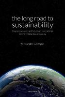 The Long Road to Sustainability The Past, Present, and Future of International Environmental Law and Policy by Alexander (Professor of International Law, University of Waikato) Gillespie