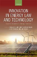 Innovation in Energy Law and Technology Dynamic Solutions for Energy Transitions by Donald (Godfrey Professor of Law and Interim President, University of Maine at Fort Kent) Zillman
