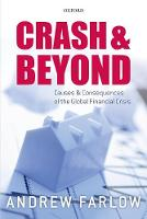 Crash and Beyond Causes and Consequences of the Global Financial Crisis by Andrew (Research Fellow in Economics, Oriel College, University of Oxford, UK) Farlow