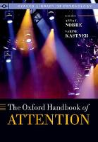 The Oxford Handbook of Attention by Anna C. (Professor of Cognitive Neuroscience, University of Oxford) Nobre