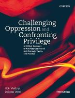 Challenging Oppression and Confronting Privilege A Critical Approach to Anti-Oppressive and Anti-Privilege Theory and Practice by Bob (Emeritus Professor, Faculty of Social Work, University of Manitoba) Mullaly, Juliana (Assistant Professor, Faculty o West