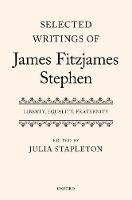 Selected Writings of James Fitzjames Stephen Liberty, Equality, Fraternity by Julia (Durham University) Stapleton