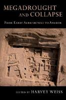Megadrought and Collapse From Early Agriculture to Angkor by Harvey (Professor of Near Eastern Archaeology and Environmental Studies, Yale University) Weiss
