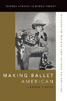 Making Ballet American Modernism Before and Beyond Balanchine by Andrea (Assistant Professor of Dance, University of Wisconsin-Madison) Harris
