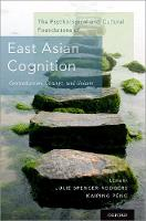 The Psychological and Cultural Foundations of East Asian Cognition Contradiction, Change, and Holism by Julie (Assistant Professor, California Polytechnic State University) Spencer-Rodgers