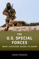 The US Special Forces What Everyone Needs to Know by John (Senior Fellow, National Security Archive) Prados