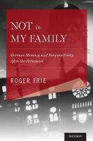 Not in My Family German Memory and Responsibility After the Holocaust by Roger (Professor of Education, Simon Fraser University) Frie
