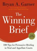 The Winning Brief 100 Tips for Persuasive Briefing in Trial and Appellate Courts by Bryan A. Garner