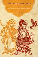Contradictory Lives Baul Women in India and Bangladesh by Lisa I. (Associate Professor, Furman University) Knight