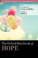The Oxford Handbook of Hope by Matthew W. (Assistant Professor, Department of Psychology, University of Houston) Gallagher