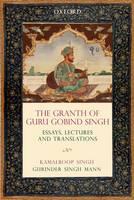 The Granth of Guru Gobind Singh Essays, Lectures, and Translations by Kamalroop Singh, Gurinder Singh Mann
