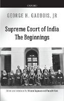 Supreme Court of India The Beginnings by George H. (Retired Political Scientist, University of Kentucky, USA.) Gadbois