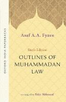 Outlines of Muhammadan Law by Asaf A. A. (renowned jurist specializing in Islamic Law, Hindu Law, Religion and Law, and Law Relating to Minorities.) Fyzee