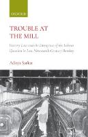 Trouble at the Mill Factory Law and the Emergence of Labour Question in Late Nineteenth-Century Bombay by Aditya (Social Historian working on the history of modern South Asia.) Sarkar