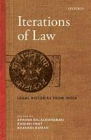 Iterations of Law Legal Histories from India by Aparna (Teacher, Department of History, University of Delhi, India.) Balachandran