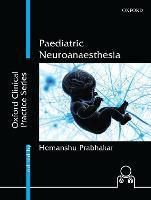 Paediatric Neuroanaesthesia by Hemanshu (Professor, Department of Neuroanaesthesiology and Critical Care, Neurosciences Center, All India Institute Prabhakar