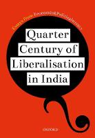 Quarter Century of Liberalization in India Looking Back and Looking Ahead by Essays from EPW