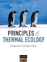 Principles of Thermal Ecology: Temperature, Energy and Life by Andrew (British Antarctic Survey, Cambridge, UK) Clarke
