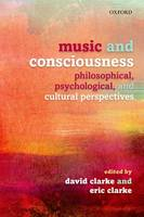 Music and Consciousness Philosophical, Psychological, and Cultural Perspectives by David Clarke